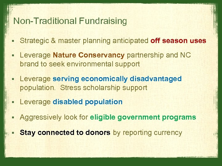 Non-Traditional Fundraising § Strategic & master planning anticipated off season uses § Leverage Nature