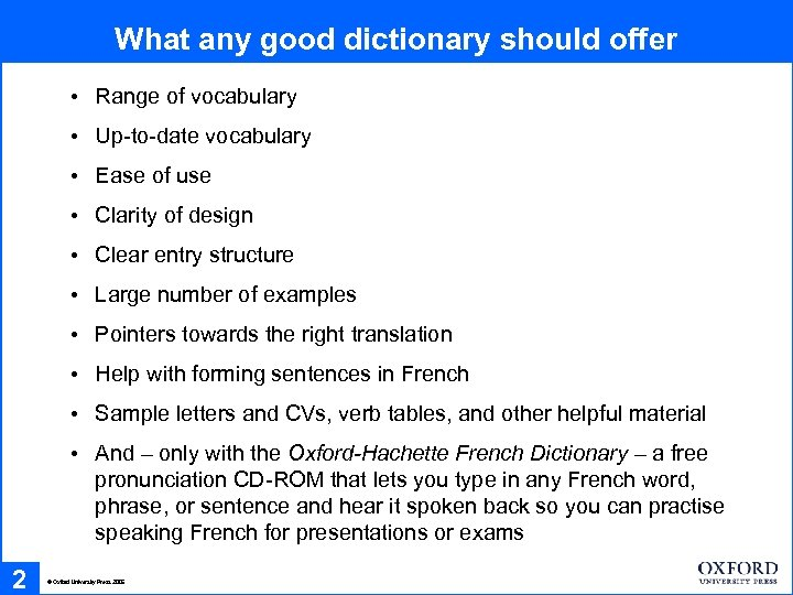 What any good dictionary should offer • Range of vocabulary • Up-to-date vocabulary •