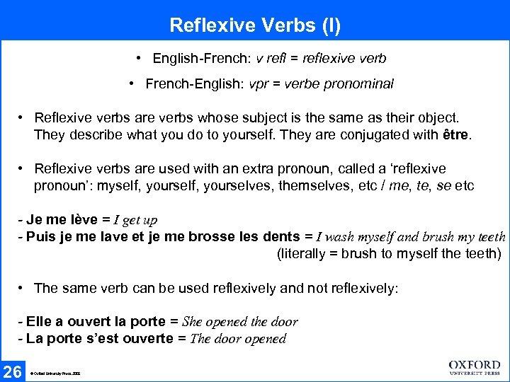 Reflexive Verbs (I) • English-French: v refl = reflexive verb • French-English: vpr =