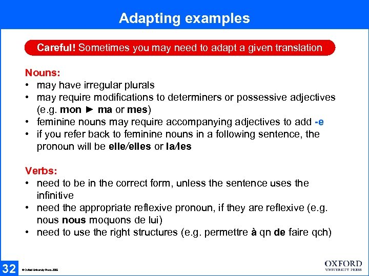 Adapting examples Careful! Sometimes you may need to adapt a given translation Nouns: •
