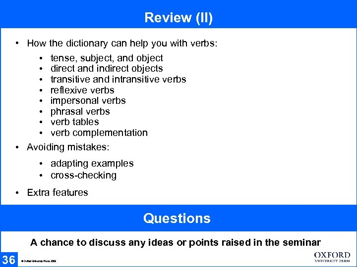 Review (II) • How the dictionary can help you with verbs: • tense, subject,