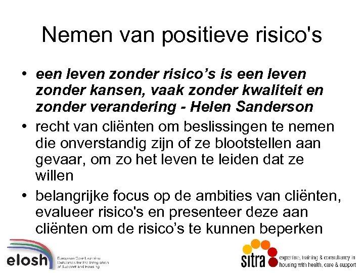 Nemen van positieve risico's • een leven zonder risico's is een leven zonder kansen,