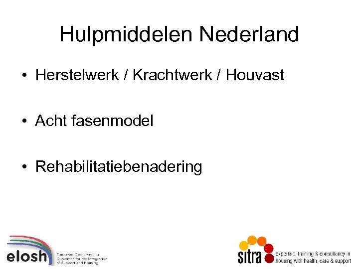Hulpmiddelen Nederland • Herstelwerk / Krachtwerk / Houvast • Acht fasenmodel • Rehabilitatiebenadering