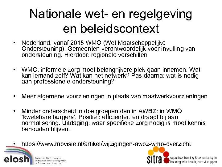 Nationale wet- en regelgeving en beleidscontext • Nederland: vanaf 2015 WMO (Wet Maatschappelijke Ondersteuning).