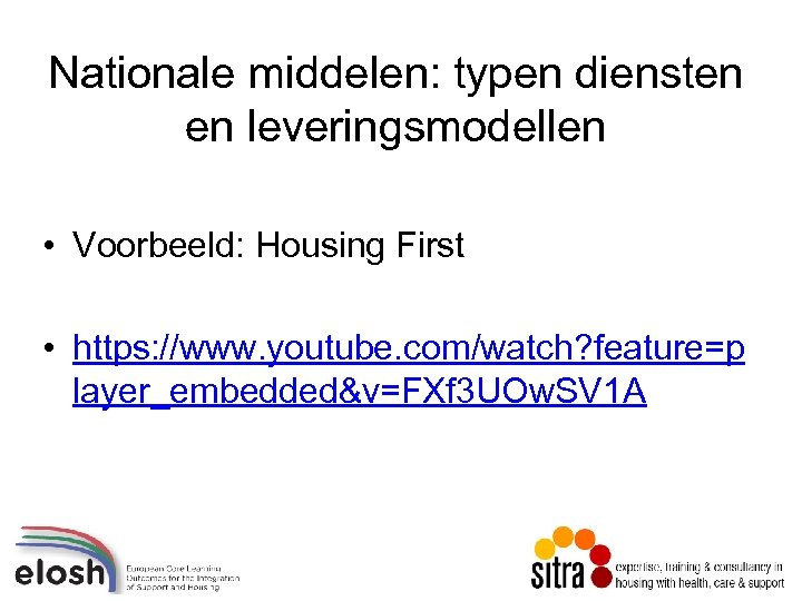 Nationale middelen: typen diensten en leveringsmodellen • Voorbeeld: Housing First • https: //www. youtube.