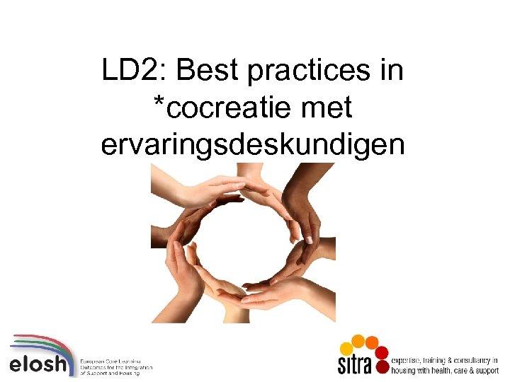 LD 2: Best practices in *cocreatie met ervaringsdeskundigen