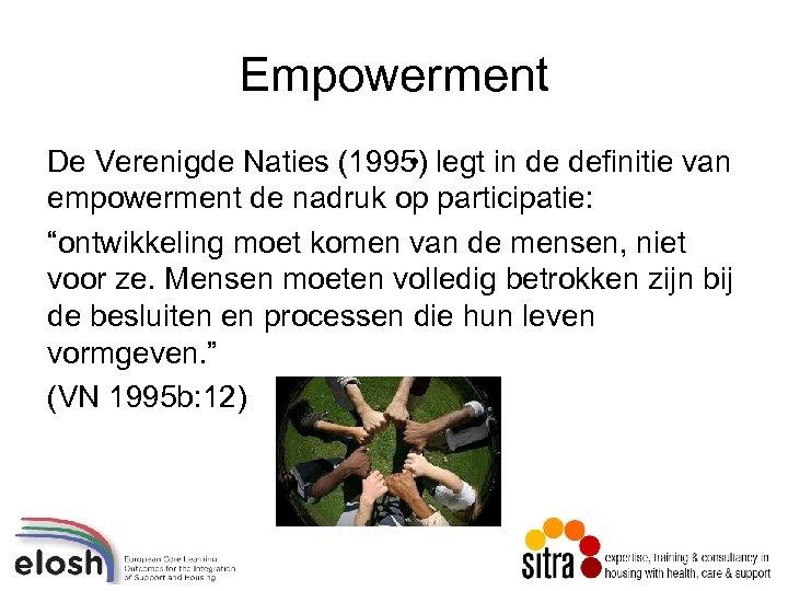 Empowerment De Verenigde Naties (1995) legt in de definitie van • empowerment de nadruk