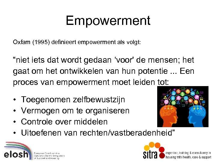 """Empowerment Oxfam (1995) definieert empowerment als volgt: """"niet iets dat wordt gedaan 'voor' de"""