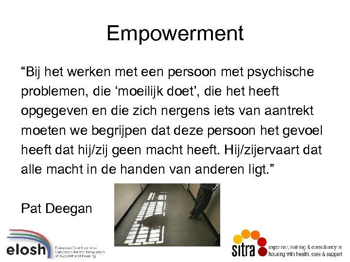 """Empowerment """"Bij het werken met een persoon met psychische problemen, die 'moeilijk doet', die"""