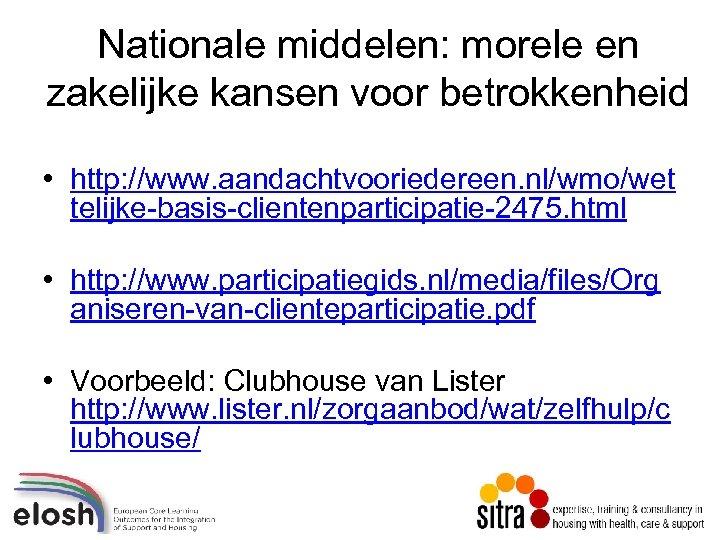 Nationale middelen: morele en zakelijke kansen voor betrokkenheid • http: //www. aandachtvooriedereen. nl/wmo/wet telijke-basis-clientenparticipatie-2475.