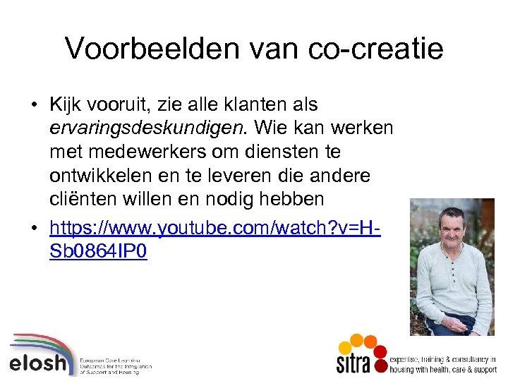 Voorbeelden van co-creatie • Kijk vooruit, zie alle klanten als ervaringsdeskundigen. Wie kan werken