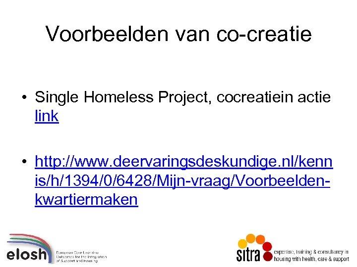 Voorbeelden van co-creatie • Single Homeless Project, cocreatiein actie link • http: //www. deervaringsdeskundige.