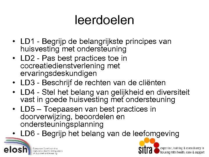 leerdoelen • LD 1 - Begrijp de belangrijkste principes van huisvesting met ondersteuning •