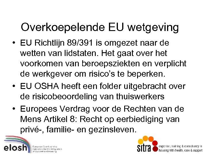 Overkoepelende EU wetgeving • EU Richtlijn 89/391 is omgezet naar de wetten van lidstaten.