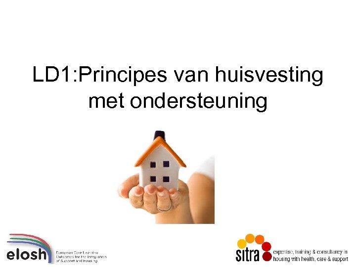 LD 1: Principes van huisvesting met ondersteuning
