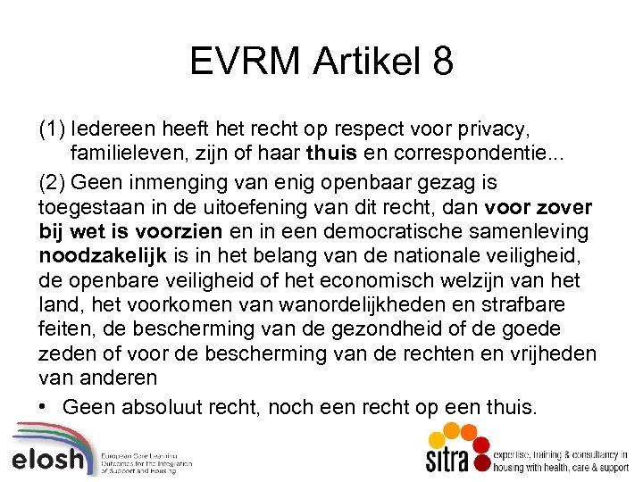 EVRM Artikel 8 (1) Iedereen heeft het recht op respect voor privacy, familieleven, zijn