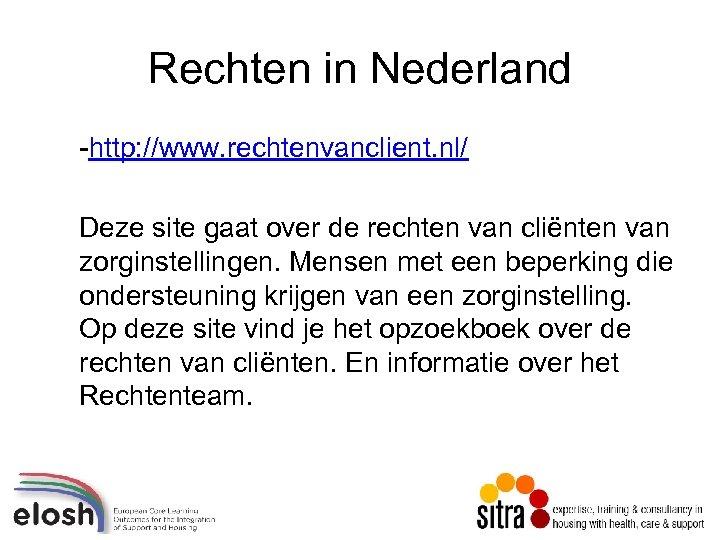 Rechten in Nederland -http: //www. rechtenvanclient. nl/ Deze site gaat over de rechten van