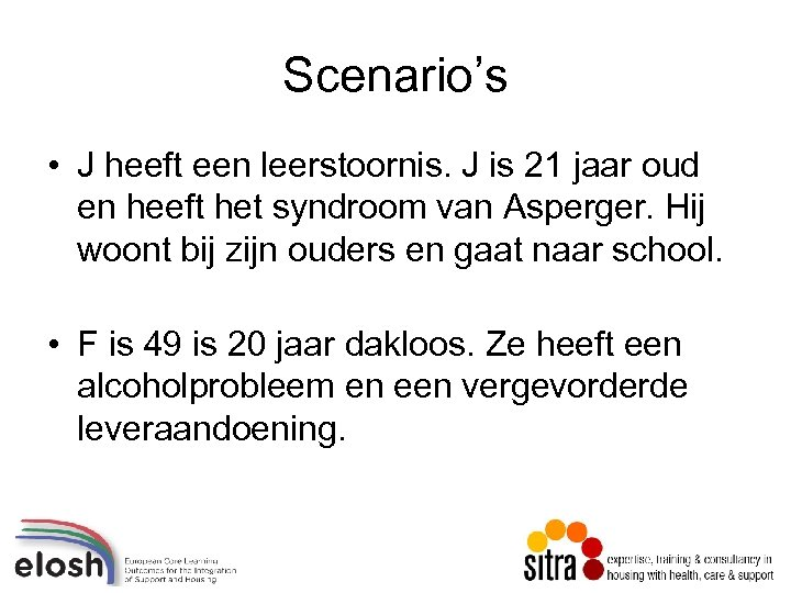 Scenario's • J heeft een leerstoornis. J is 21 jaar oud en heeft het
