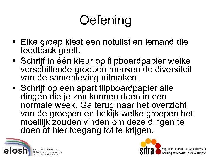 Oefening • Elke groep kiest een notulist en iemand die feedback geeft. • Schrijf