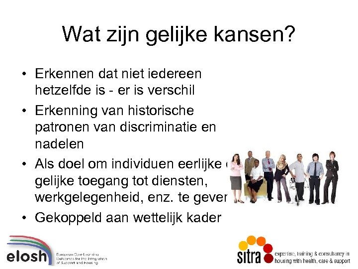 Wat zijn gelijke kansen? • Erkennen dat niet iedereen hetzelfde is - er is
