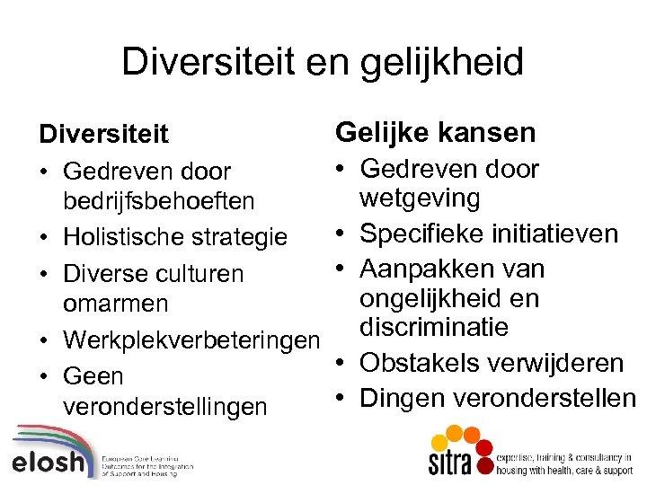 Diversiteit en gelijkheid Diversiteit • Gedreven door bedrijfsbehoeften • Holistische strategie • Diverse culturen