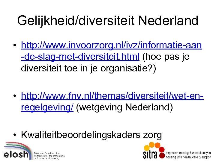 Gelijkheid/diversiteit Nederland • http: //www. invoorzorg. nl/ivz/informatie-aan -de-slag-met-diversiteit. html (hoe pas je diversiteit toe