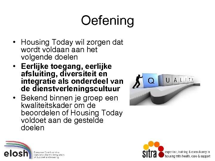 Oefening • Housing Today wil zorgen dat wordt voldaan het volgende doelen • Eerlijke
