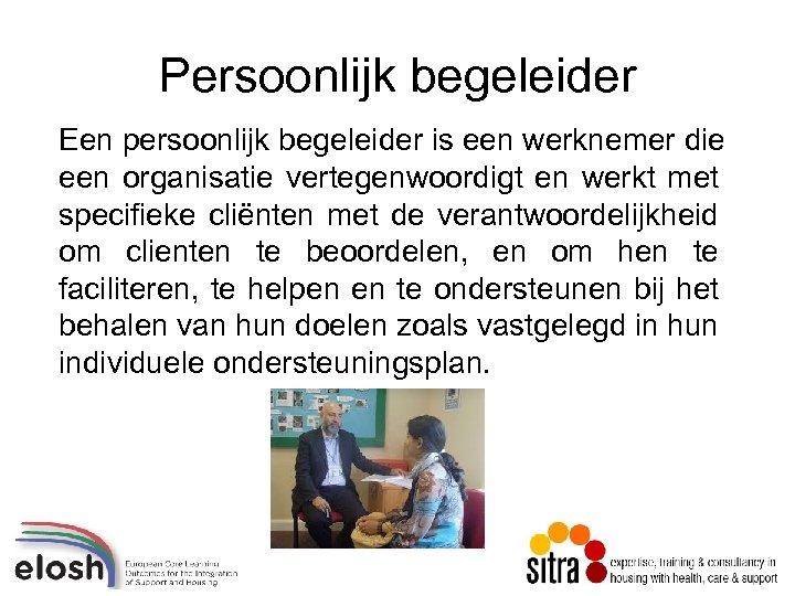 Persoonlijk begeleider Een persoonlijk begeleider is een werknemer die een organisatie vertegenwoordigt en werkt