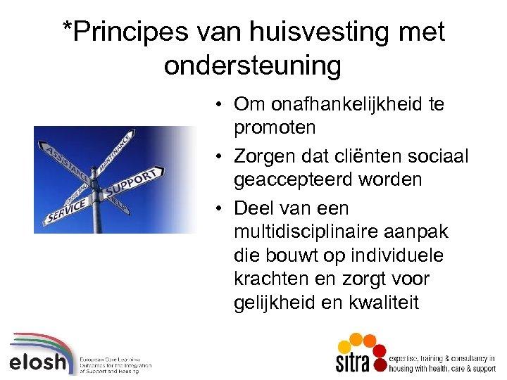 *Principes van huisvesting met ondersteuning • Om onafhankelijkheid te promoten • Zorgen dat cliënten