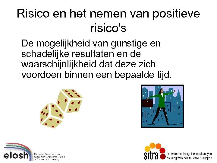 Risico en het nemen van positieve risico's De mogelijkheid van gunstige en schadelijke resultaten