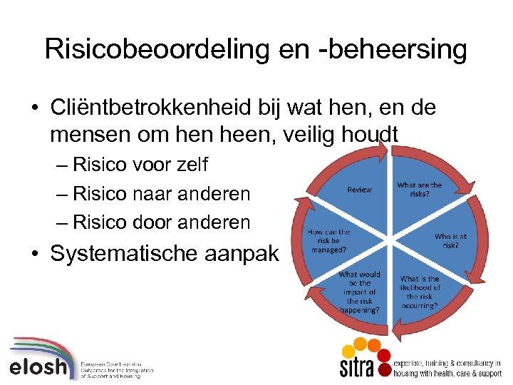 Risicobeoordeling en -beheersing • Cliëntbetrokkenheid bij wat hen, en de mensen om hen heen,