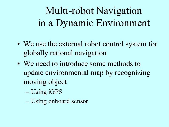 Multi-robot Navigation in a Dynamic Environment • We use the external robot control system