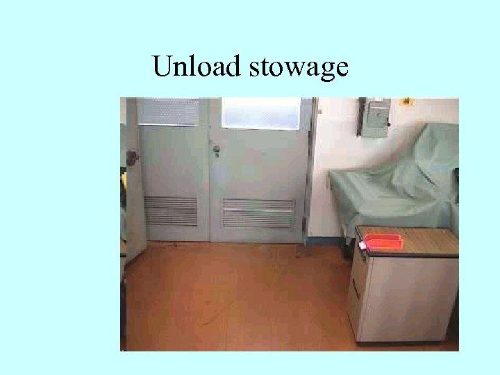 Unload stowage