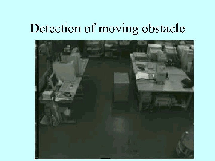 Detection of moving obstacle