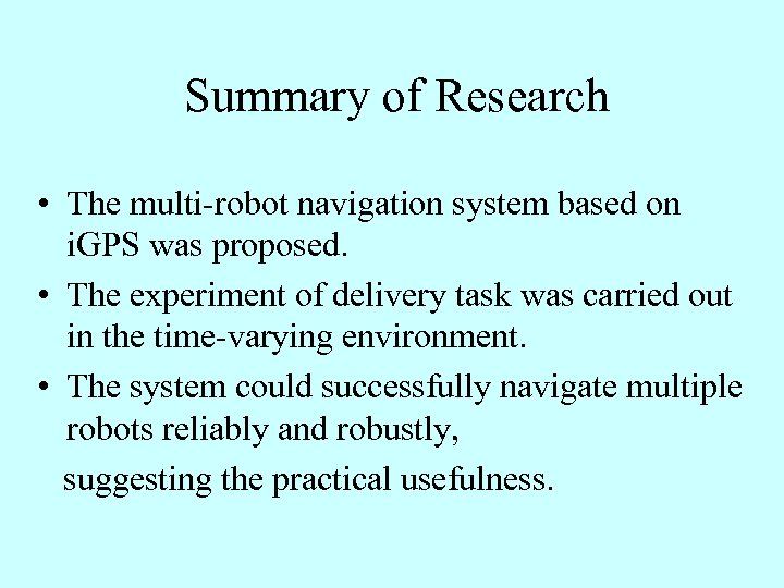 Summary of Research • The multi-robot navigation system based on i. GPS was proposed.