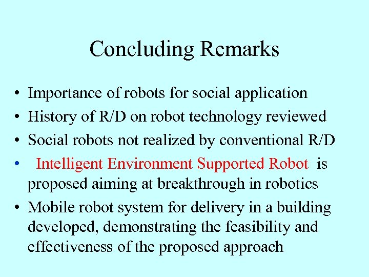 Concluding Remarks • • Importance of robots for social application History of R/D on