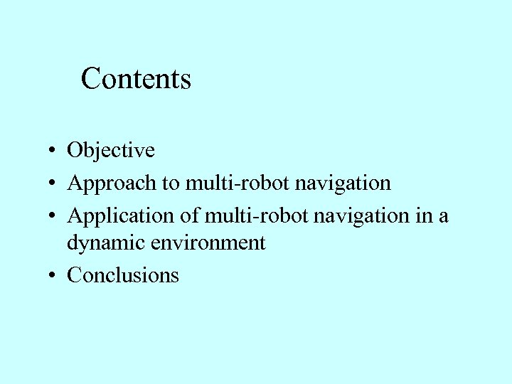 Contents • Objective • Approach to multi-robot navigation • Application of multi-robot navigation in