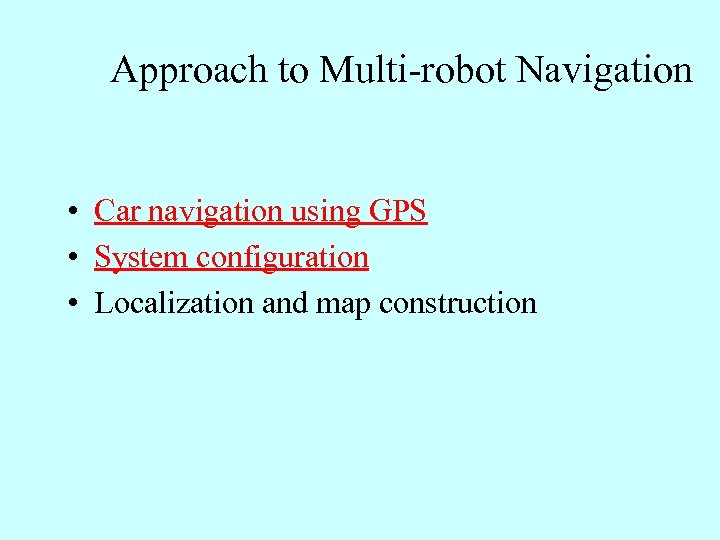 Approach to Multi-robot Navigation • Car navigation using GPS • System configuration • Localization