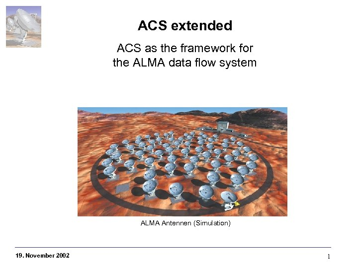 ACS extended ACS as the framework for the ALMA data flow system ALMA Antennen