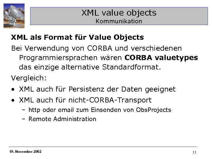 XML value objects Kommunikation XML als Format für Value Objects Bei Verwendung von CORBA