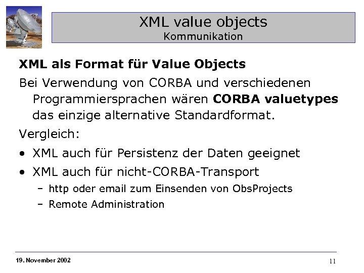 XML value objects Kommunikation XML als Format für Value Objects Bei Verwendung von CORBA