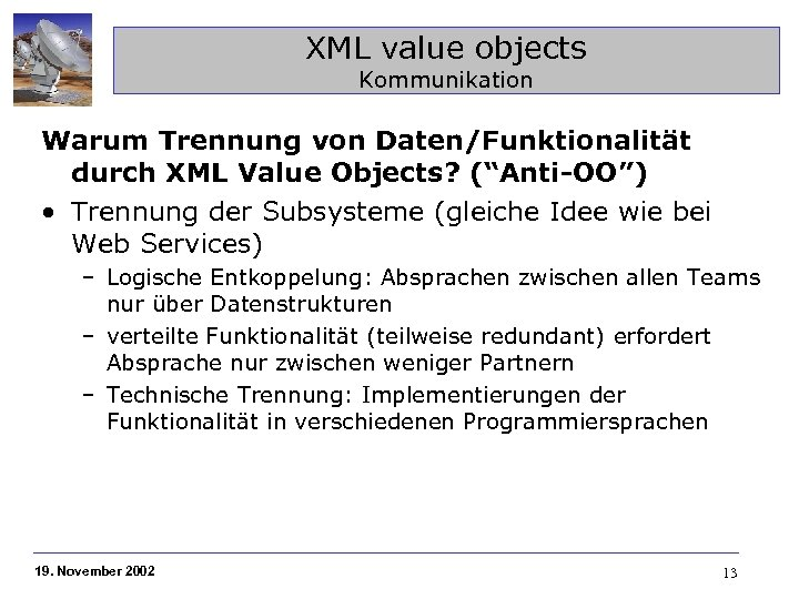 "XML value objects Kommunikation Warum Trennung von Daten/Funktionalität durch XML Value Objects? (""Anti-OO"") •"