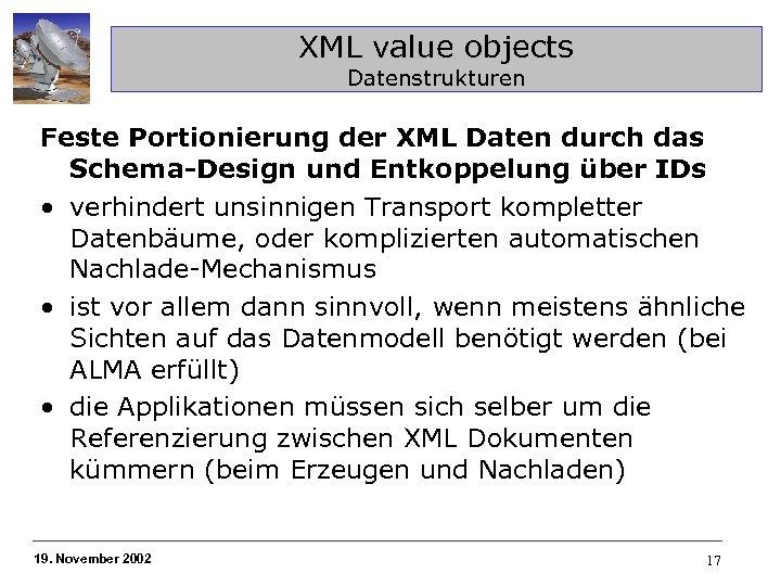 XML value objects Datenstrukturen Feste Portionierung der XML Daten durch das Schema-Design und Entkoppelung