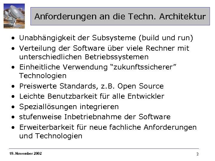 Anforderungen an die Techn. Architektur • Unabhängigkeit der Subsysteme (build und run) • Verteilung