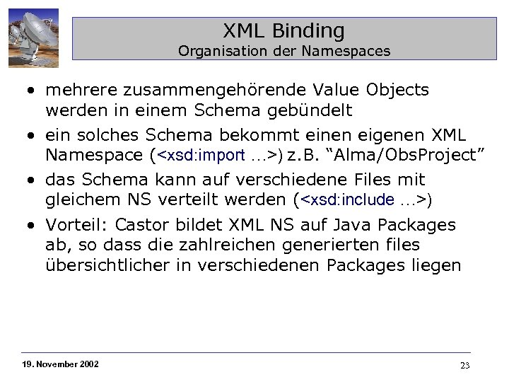 XML Binding Organisation der Namespaces • mehrere zusammengehörende Value Objects werden in einem Schema