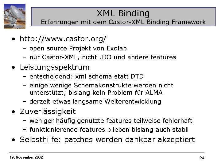 XML Binding Erfahrungen mit dem Castor-XML Binding Framework • http: //www. castor. org/ –