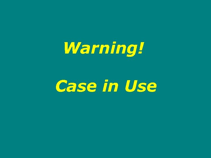 Warning! Case in Use