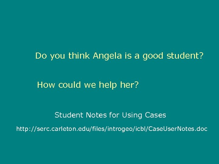 Do you think Angela is a good student? How could we help her? Student