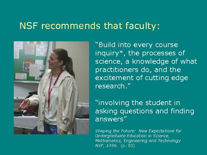 "NSF recommends that faculty: ""Build into every course inquiry*, the processes of science, a"
