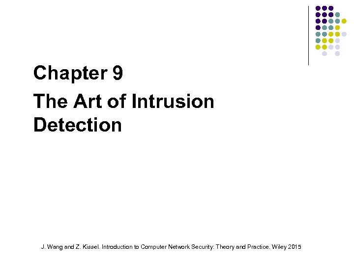 Chapter 9 The Art of Intrusion Detection J. Wang and Z. Kissel. Introduction to
